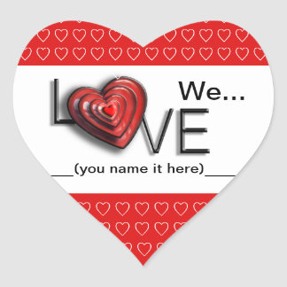 We Love...(you name it) Heart Sticker