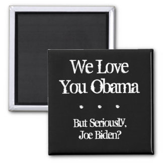 We Love You Obama, But Seriously, Joe Biden?, .... 2 Inch Square Magnet