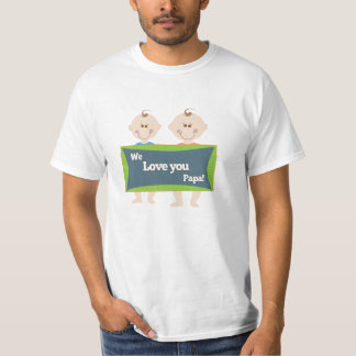 We Love You Papa T-shirt