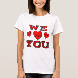 We Love You T-Shirt