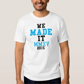 We Made It! 2015 Celebration (For light colors) T-shirt