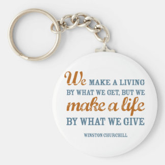 We make a life by what we give keychain