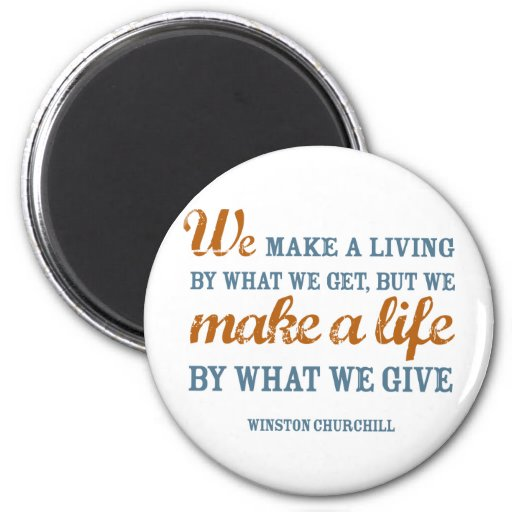 We make a life by what we give magnet