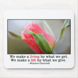 We make a life by what we give mouse pad