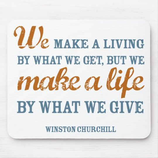 We make a life by what we give mousepad