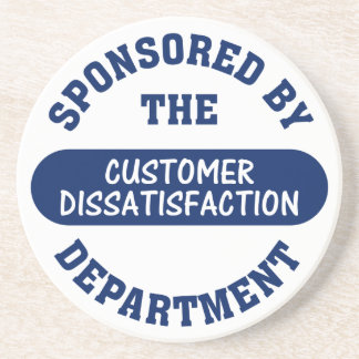 We make sure that customers are dissatisfied drink coaster
