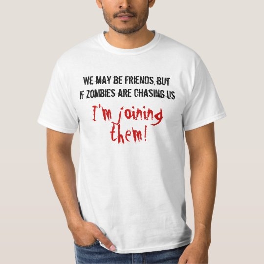 We may be friends but im joining them T-Shirt