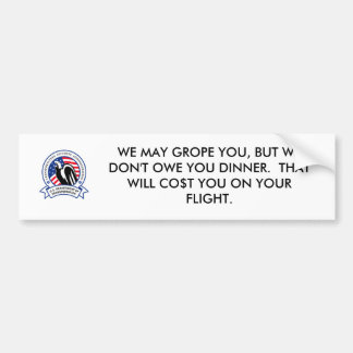 WE MAY GROPE YOU BUT WE DON T OWE YOU DI BUMPER STICKERS