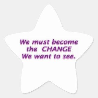 We must be the C H A N G E we want to see Star Sticker
