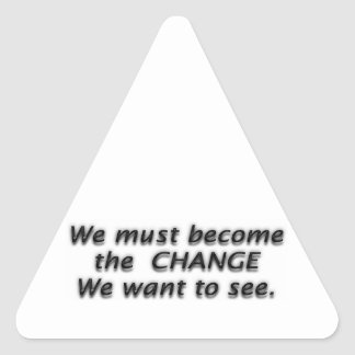 We must be the C H A N G E we want to see Sticker