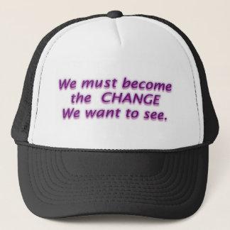 We must be the C H A N G E we want to see Trucker Hat