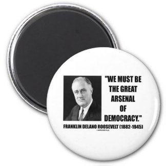 We Must Be The Great Arsenal Of Democracy 2 Inch Round Magnet