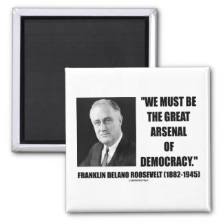 We Must Be The Great Arsenal Of Democracy 2 Inch Square Magnet