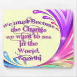 *We must Become the Change*- Gandhi Quote Mouse Pad