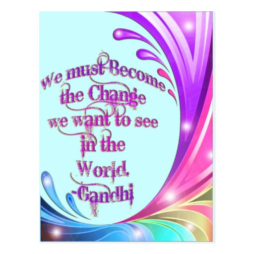 *We must Become the Change*- Gandhi Quote Post Card