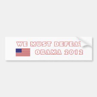 WE MUST DEFEAT OBAMA 2012 BUMPER STICKER