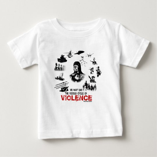 We Must End the Vicious Cycle of Violence! Baby T-Shirt