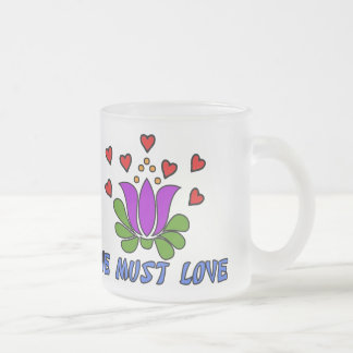 We Must Love Frosted Glass Coffee Mug