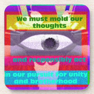 We must mold our thoughts and responsibly drink coasters