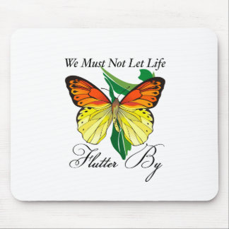 We Must Not Let Life Flutter By Mouse Pad
