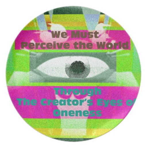 We must perceive the world through the creator's e party plates