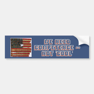 We Need Competence -- Not 'Cool' Bumper Sticker