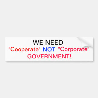 We need Cooperate Not Corporate Government Car Bumper Sticker
