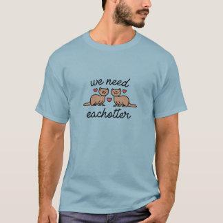 We Need Eachotter T-Shirt