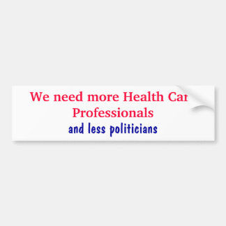 We need more Health Care Professionals, and les... Bumper Stickers
