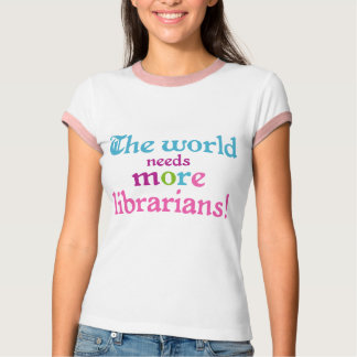 We Need More Librarians T-shirt