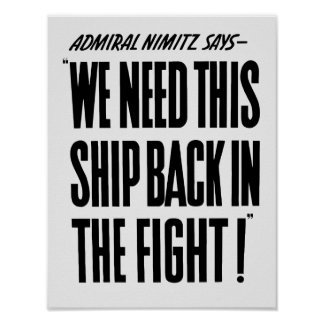 We Need This Ship Back In The Fight -- WW2 Poster