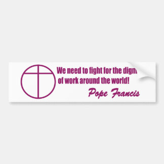 We need to fight for the dignity of work bumper sticker
