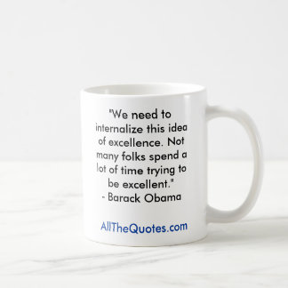 """""""We need to internalize this idea of excellence... Coffee Mug"""