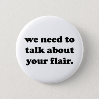 We Need to Talk About Your Flair | Funny Quote Pinback Button