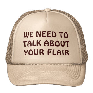 We Need To Talk About Your Flair Trucker Hat
