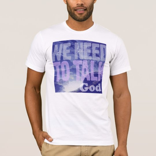 """""""We Need to Talk"""" T-Shirt"""