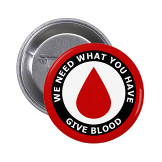 We Need What You Have Give Blood Pinback Button