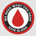 We Need What You Have Give Blood Classic Round Sticker