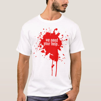 We Need Your Help T-Shirt