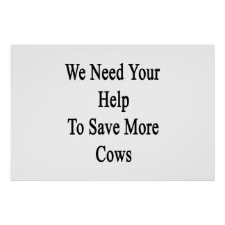 We Need Your Help To Save More Cows Poster