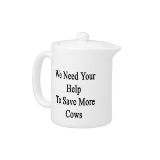 We Need Your Help To Save More Cows Teapot