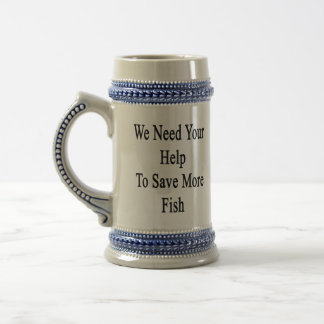 We Need Your Help To Save More Fish Beer Stein