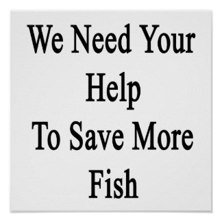 We Need Your Help To Save More Fish Poster