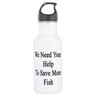 We Need Your Help To Save More Fish Stainless Steel Water Bottle