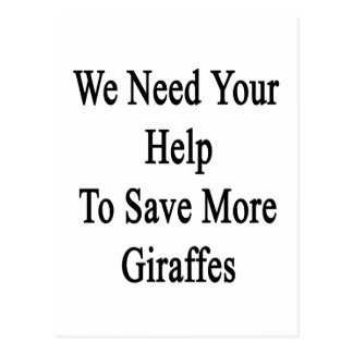 We Need Your Help To Save More Giraffes Postcard