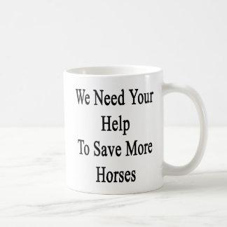 We Need Your Help To Save More Horses Coffee Mug