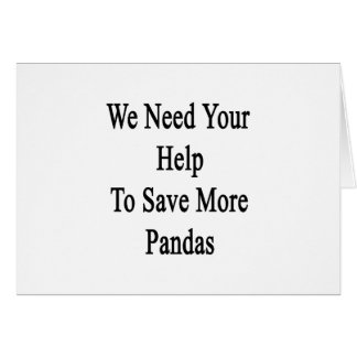 We Need Your Help To Save More Pandas Card