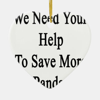 We Need Your Help To Save More Pandas Ceramic Ornament