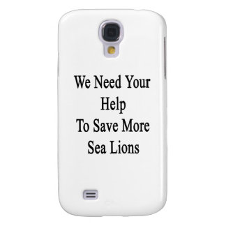 We Need Your Help To Save More Sea Lions Galaxy S4 Cover