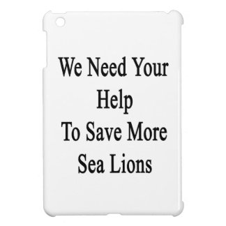 We Need Your Help To Save More Sea Lions iPad Mini Cover